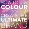 Using Colour to Create the Ultimate Brand